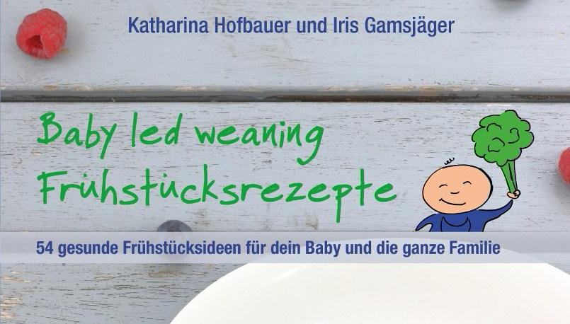 Buchcover Baby led weaning Frühstücksrezepte von Katharina Hofbauer und Iris Gamsjäger Bloggerinnen auf www.babyspeck.at